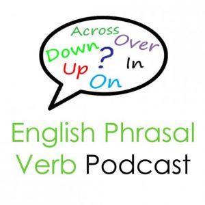 The English Phrasal Verb Podcast
